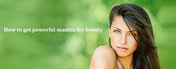 How to get powerful mantra for beauty